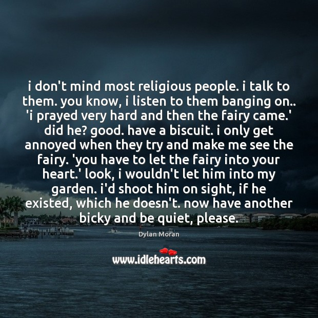 Image, I don't mind most religious people. i talk to them. you know,