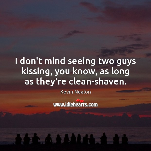 Image, I don't mind seeing two guys kissing, you know, as long as they're clean-shaven.
