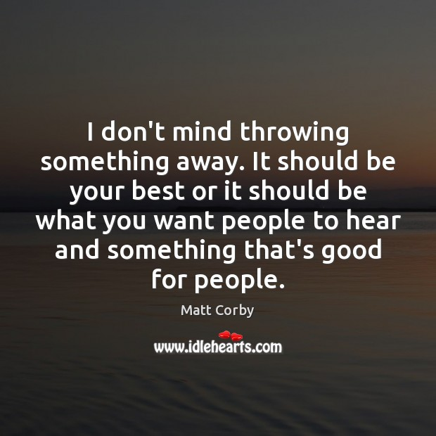 I don't mind throwing something away. It should be your best or Image