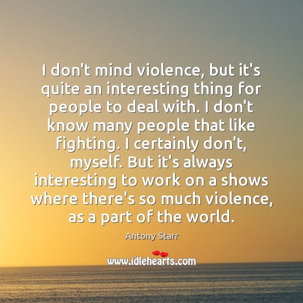 Image, I don't mind violence, but it's quite an interesting thing for people