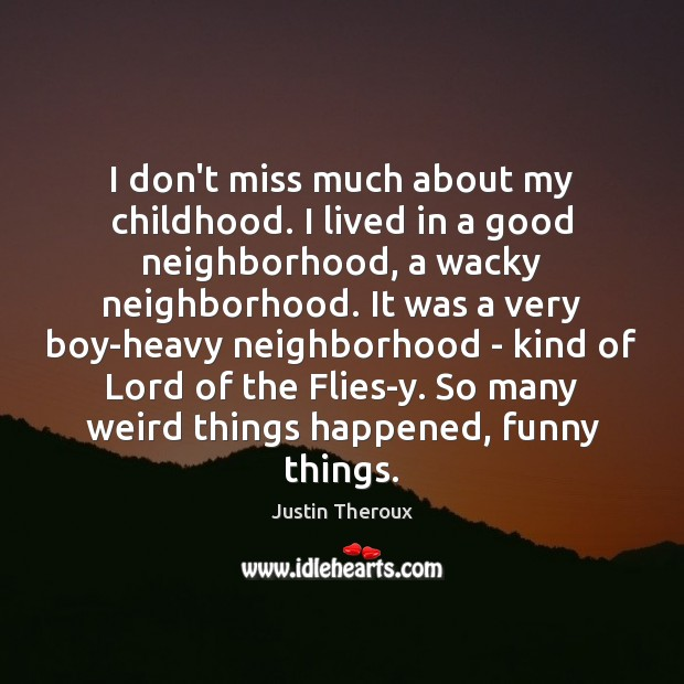 I don't miss much about my childhood. I lived in a good Justin Theroux Picture Quote