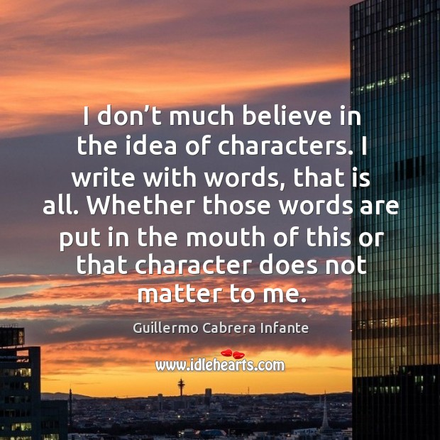 I don't much believe in the idea of characters. Image