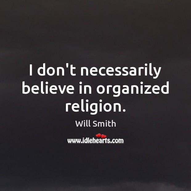 I don't necessarily believe in organized religion. Image