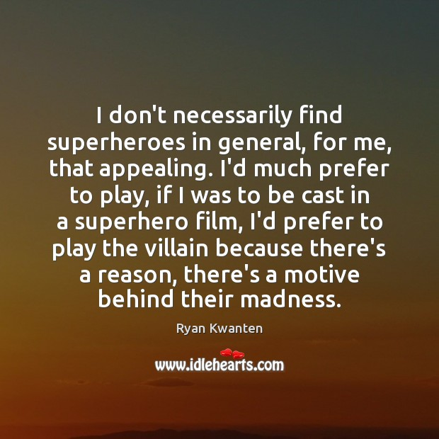 I don't necessarily find superheroes in general, for me, that appealing. I'd Image