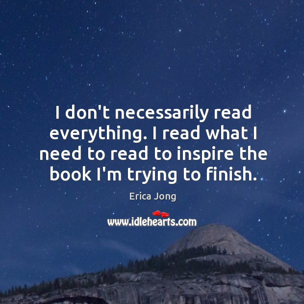 I don't necessarily read everything. I read what I need to read Image