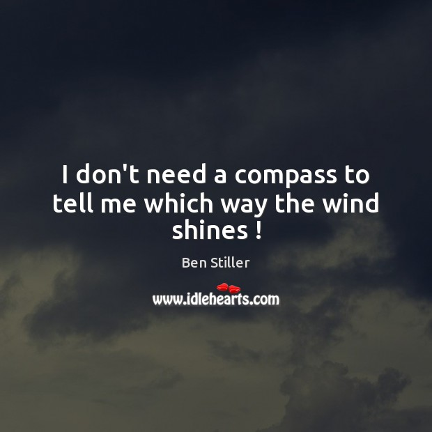 Image, I don't need a compass to tell me which way the wind shines !