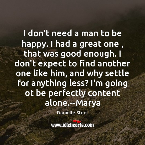I don't need a man to be happy. I had a great Danielle Steel Picture Quote