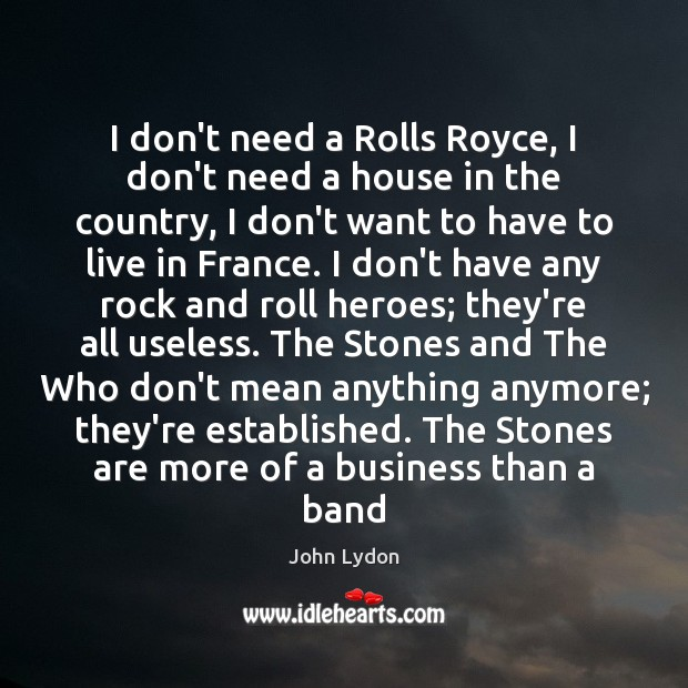 I don't need a Rolls Royce, I don't need a house in John Lydon Picture Quote