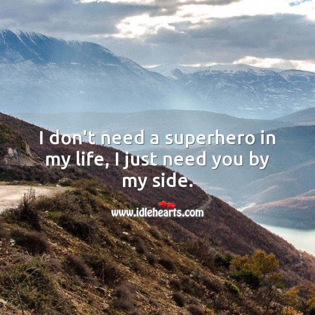 I don't need a superhero in my life, I just need you by my side. Romantic Messages Image