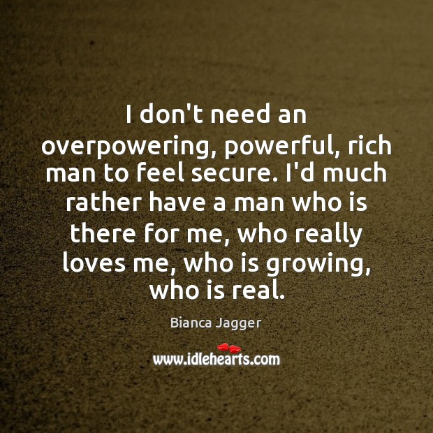 I don't need an overpowering, powerful, rich man to feel secure. I'd Image