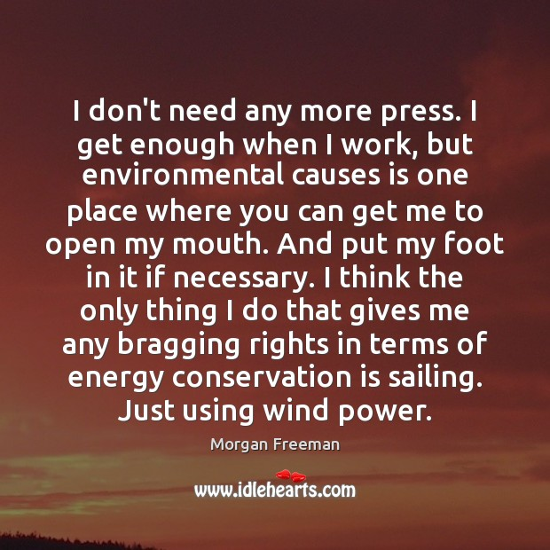 I don't need any more press. I get enough when I work, Morgan Freeman Picture Quote