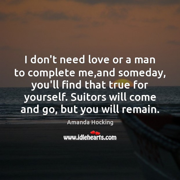 I don't need love or a man to complete me,and someday, Amanda Hocking Picture Quote