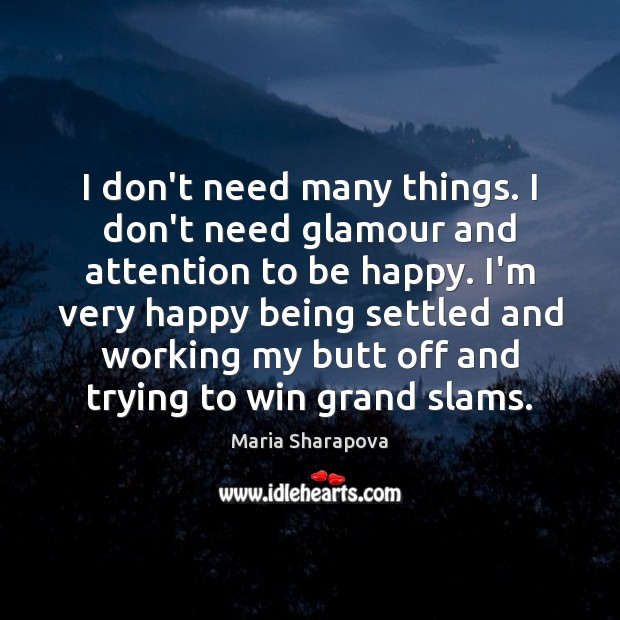 I don't need many things. I don't need glamour and attention to Maria Sharapova Picture Quote