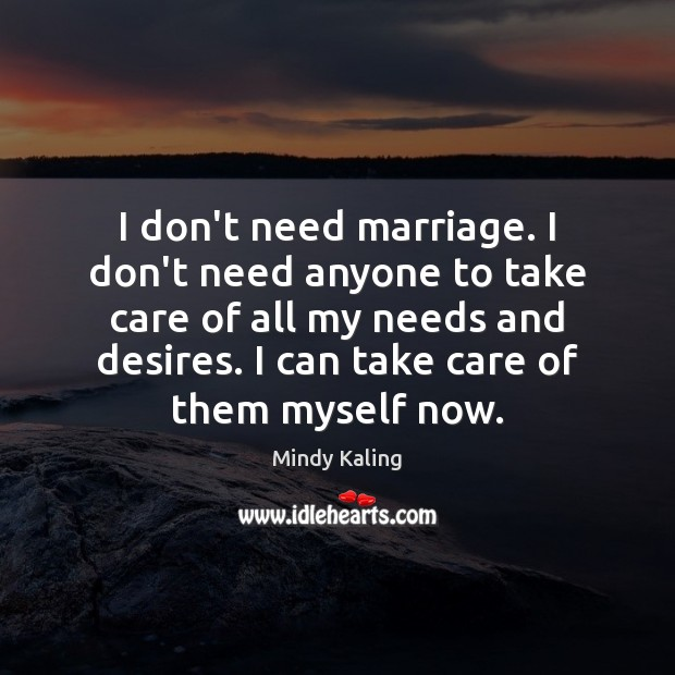 I don't need marriage. I don't need anyone to take care of Image
