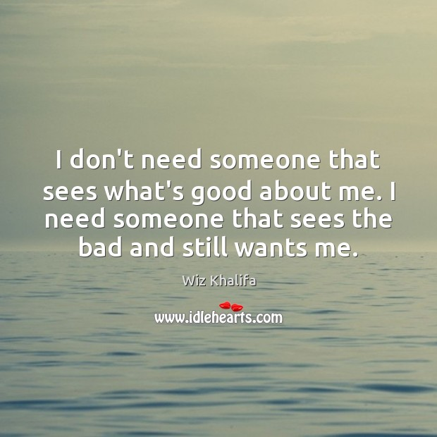 I don't need someone that sees what's good about me. I need Image