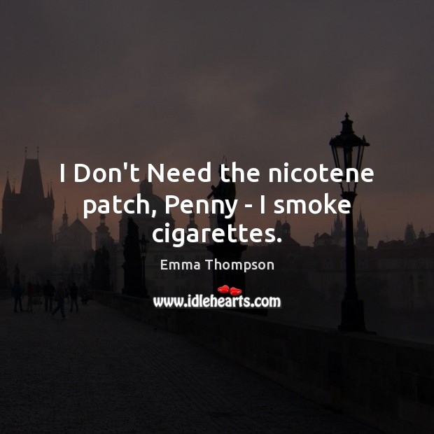 Image, I Don't Need the nicotene patch, Penny – I smoke cigarettes.