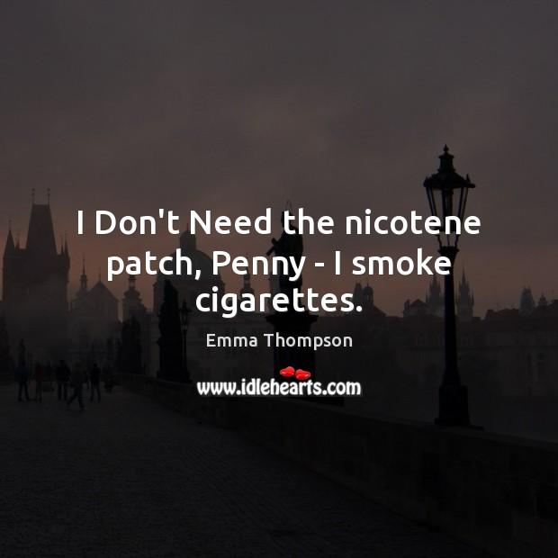 I Don't Need the nicotene patch, Penny – I smoke cigarettes. Image