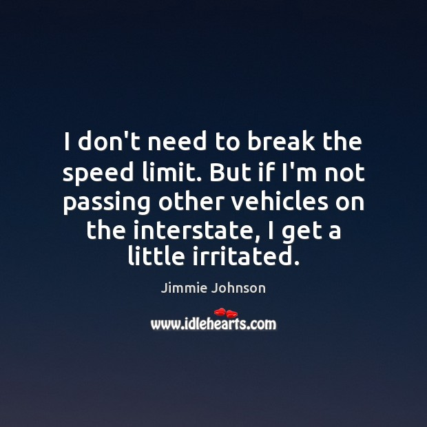 I don't need to break the speed limit. But if I'm not Image