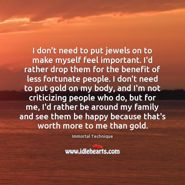 I don't need to put jewels on to make myself feel important. Image
