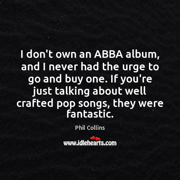 I don't own an ABBA album, and I never had the urge Image
