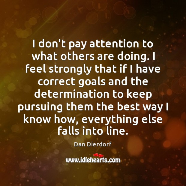 I don't pay attention to what others are doing. I feel strongly Image