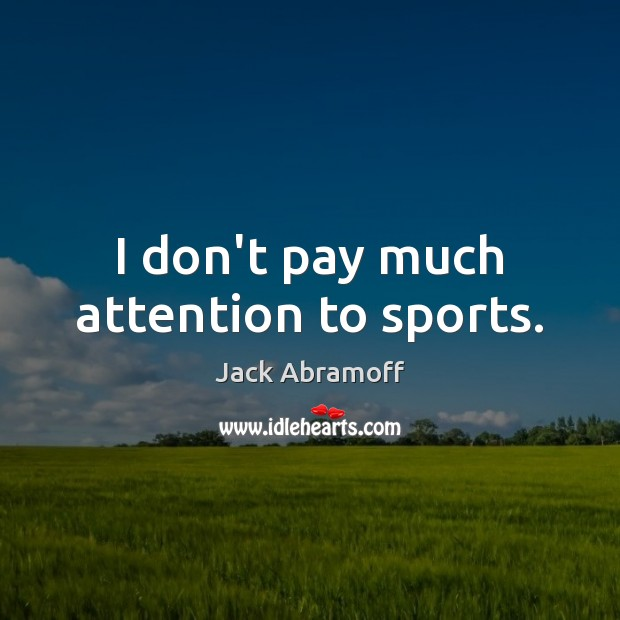 I don't pay much attention to sports. Sports Quotes Image