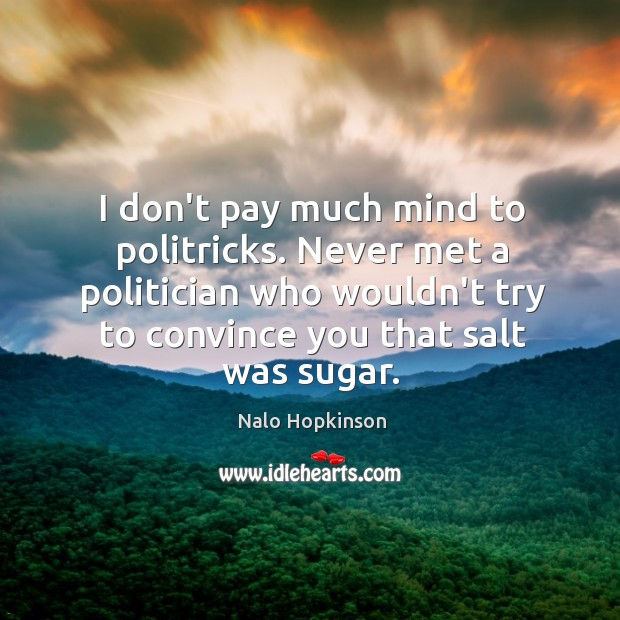 I don't pay much mind to politricks. Never met a politician who Image