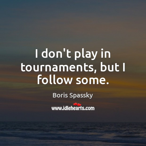 Image, I don't play in tournaments, but I follow some.