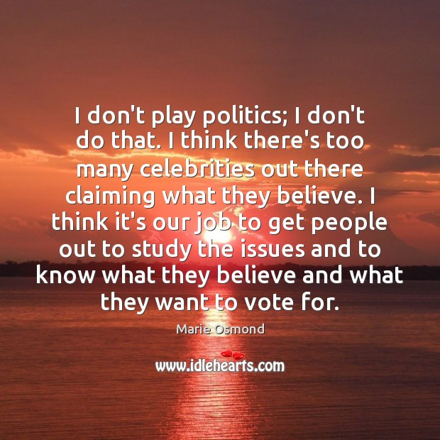 I don't play politics; I don't do that. I think there's too Image