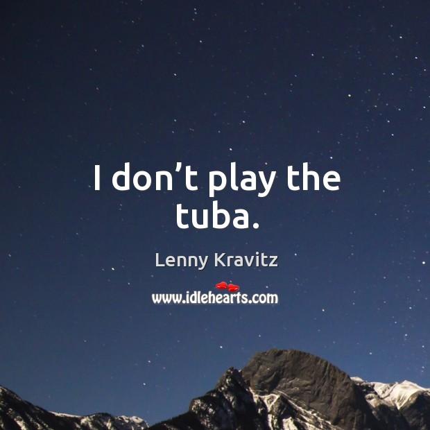 Image, I don't play the tuba.