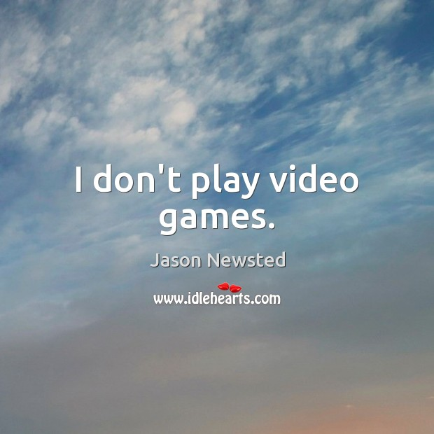 I don't play video games. Image