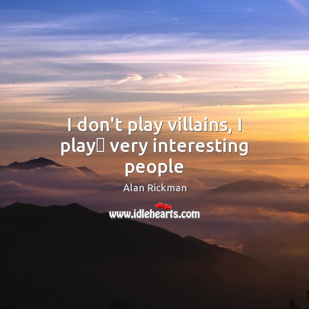 I don't play villains, I play very interesting people Image