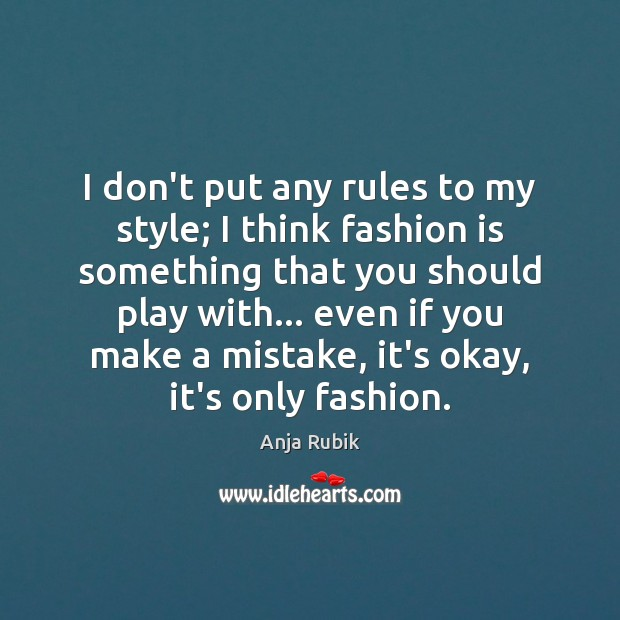 Image, I don't put any rules to my style; I think fashion is