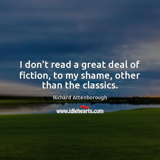 Image, I don't read a great deal of fiction, to my shame, other than the classics.