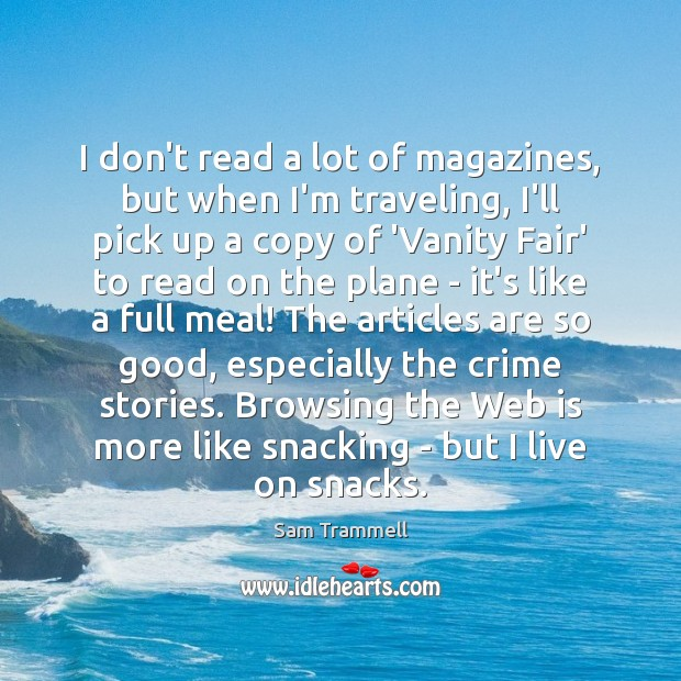 I don't read a lot of magazines, but when I'm traveling, I'll Travel Quotes Image