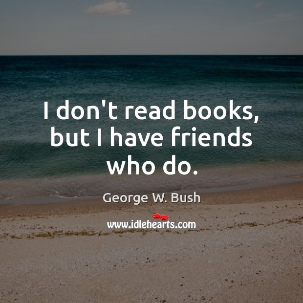 Image, I don't read books, but I have friends who do.