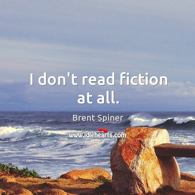 I don't read fiction at all. Image