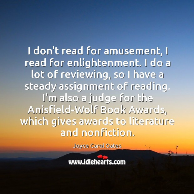 I don't read for amusement, I read for enlightenment. I do a Image