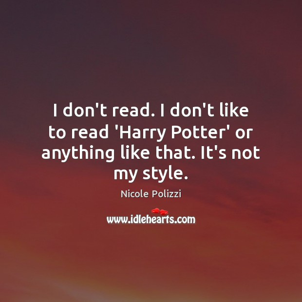 I don't read. I don't like to read 'Harry Potter' or anything Nicole Polizzi Picture Quote