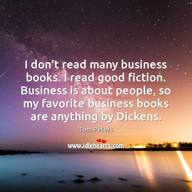 I don't read many business books. I read good fiction. Business is Image