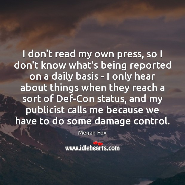 I don't read my own press, so I don't know what's being Image
