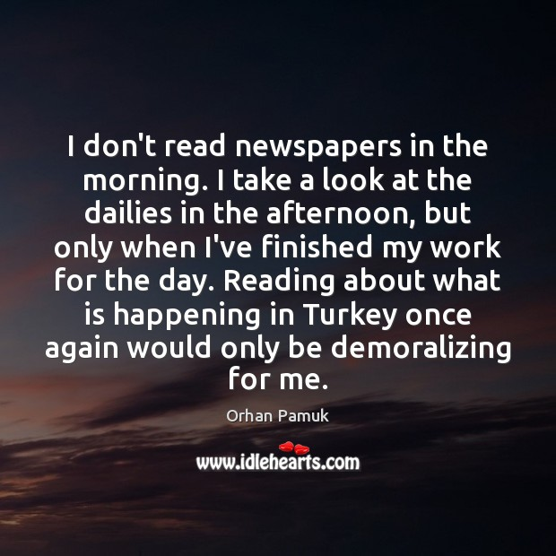 I don't read newspapers in the morning. I take a look at Orhan Pamuk Picture Quote