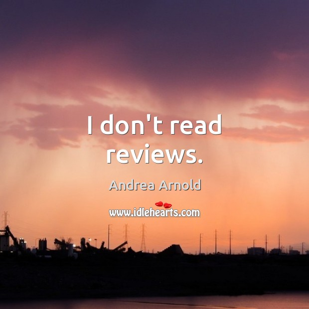 Image, I don't read reviews.