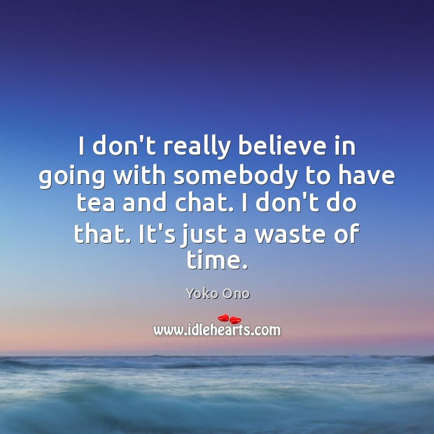 I don't really believe in going with somebody to have tea and Image