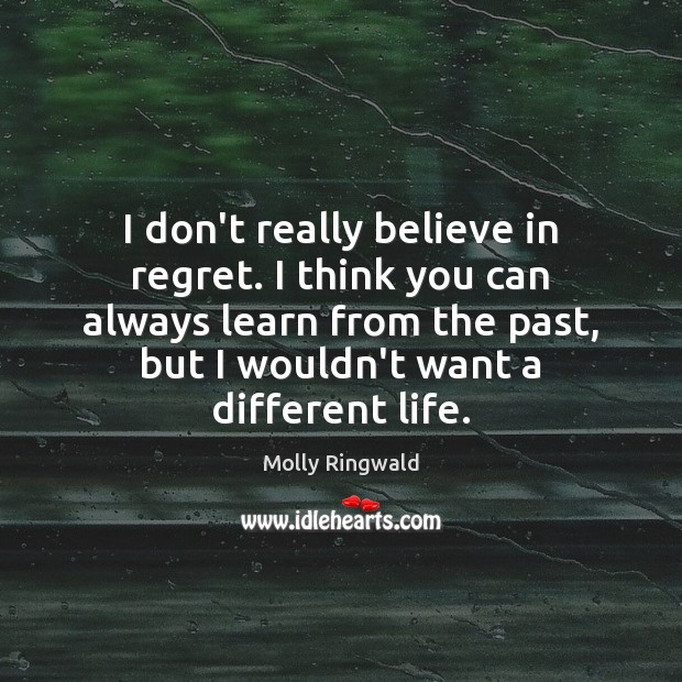 Image, I don't really believe in regret. I think you can always learn