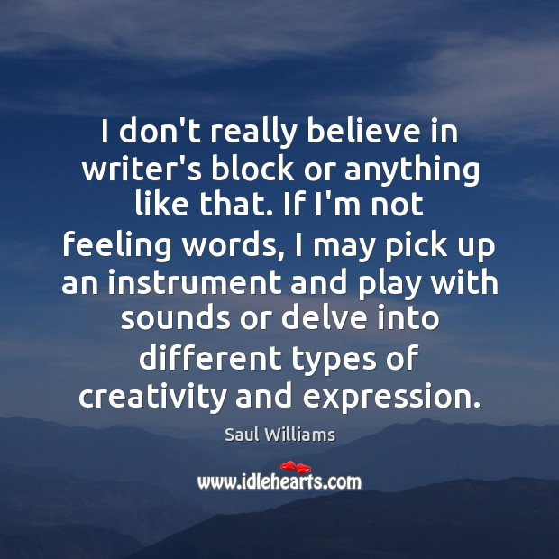 I don't really believe in writer's block or anything like that. If Image