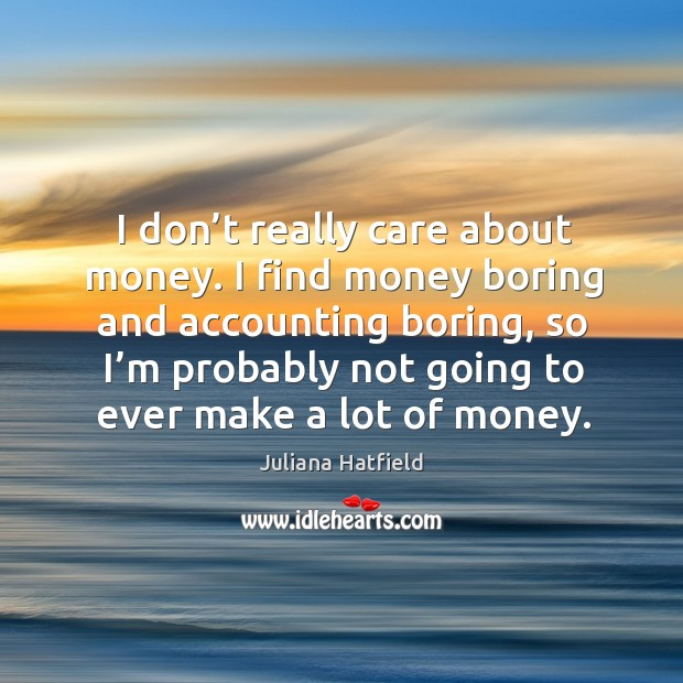 Image, I don't really care about money.