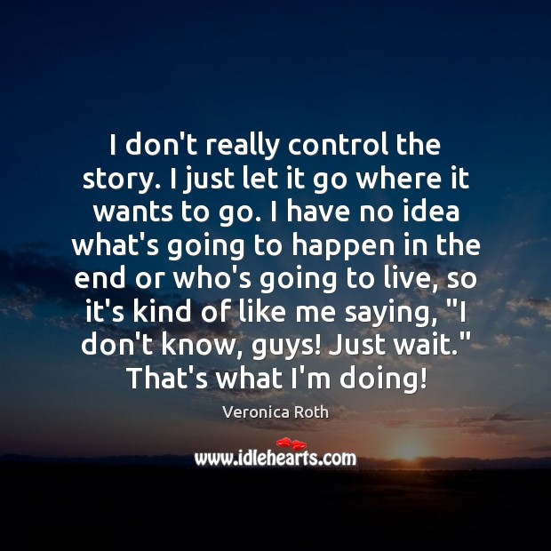 I don't really control the story. I just let it go where Image