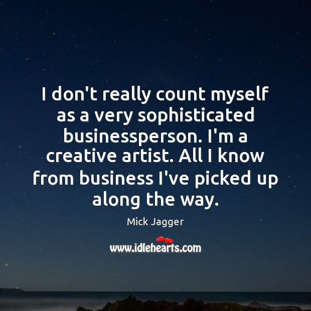 I don't really count myself as a very sophisticated businessperson. I'm a Mick Jagger Picture Quote