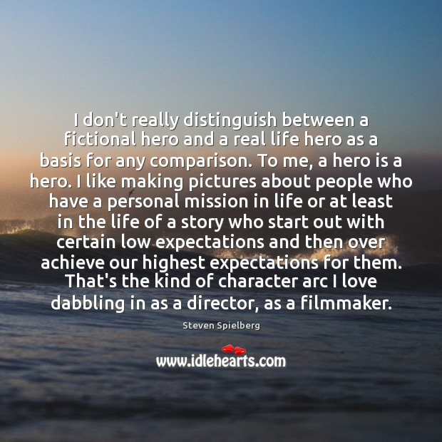 I don't really distinguish between a fictional hero and a real life Image